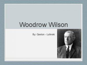 Woodrow Wilson By Gaston Lulinski Road to Presidency