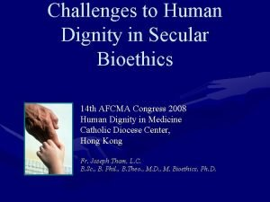 Challenges to Human Dignity in Secular Bioethics 14