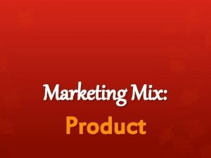 Marketing Mix Product Product Consumers often think that