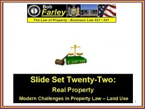Slide Set TwentyTwo Real Property Modern Challenges in