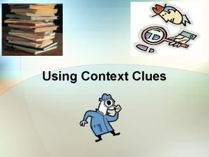 Using Context Clues What are Context Clues Sometimes