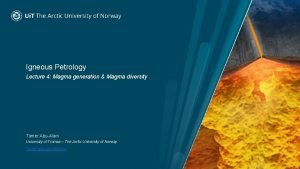 Igneous Petrology Lecture 4 Magma generation Magma diversity