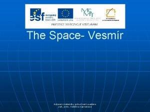 The Space Vesmr Autorem materilu pokud nen uvedeno
