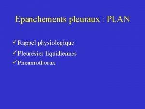 Epanchements pleuraux PLAN Rappel physiologique Pleursies liquidiennes Pneumothorax