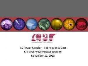 ILC Power Coupler Fabrication Cost CPI Beverly Microwave