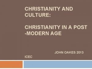 CHRISTIANITY AND CULTURE CHRISTIANITY IN A POST MODERN