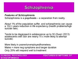 Schizophrenia Features of Schizophrenia is a psychosis a