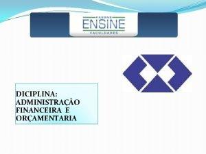 DICIPLINA ADMINISTRAO FINANCEIRA E ORAMENTARIA ADMINISTRAO FINANCEIRA E