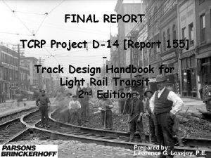 FINAL REPORT TCRP Project D14 Report 155 Track