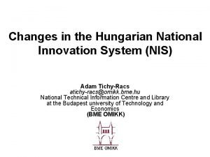 Changes in the Hungarian National Innovation System NIS