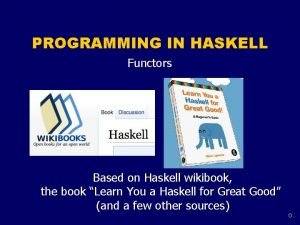 PROGRAMMING IN HASKELL Functors Based on Haskell wikibook