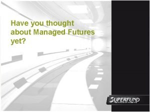 Have you thought about Managed Futures yet Disclaimer