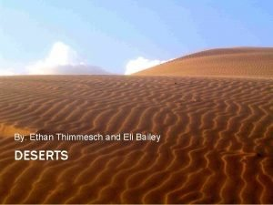By Ethan Thimmesch and Eli Bailey DESERTS DESERTS