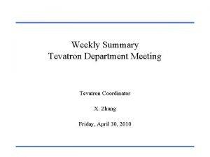 Weekly Summary Tevatron Department Meeting Tevatron Coordinator X