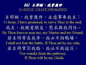 641 O JESUS I HAVE PROMISED O Jesus