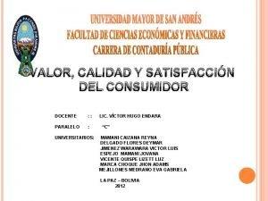 VALOR CALIDAD Y SATISFACCIN DEL CONSUMIDOR DOCENTE PARALELO