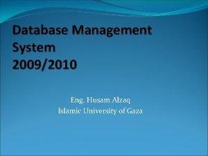 Database Management System 20092010 Eng Husam Alzaq Islamic