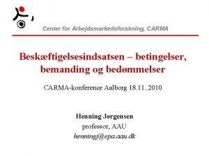 Center for Arbejdsmarkedsforskning CARMA Beskftigelsesindsatsen betingelser bemanding og