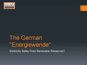 The German Energiewende Electricity Solely From Renewable Resources