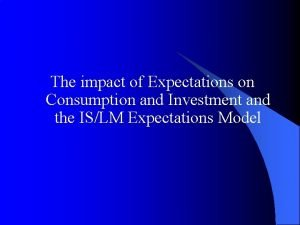 The impact of Expectations on Consumption and Investment
