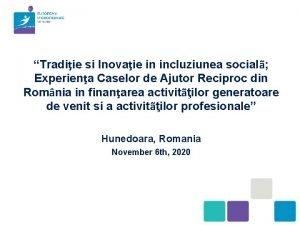 Tradiie si Inovaie in incluziunea social Experiena Caselor