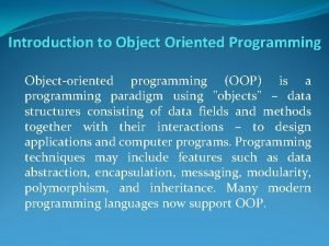 Introduction to Object Oriented Programming Objectoriented programming OOP