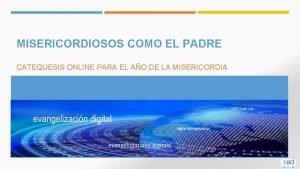 MISERICORDIOSOS COMO EL PADRE CATEQUESIS ONLINE PARA EL