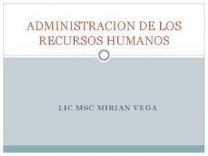 ADMINISTRACION DE LOS RECURSOS HUMANOS LIC MSC MIRIAN