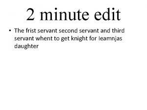 2 minute edit The frist servant second servant