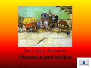 Roms Gitans Manouches Citoyens part entire Roms est