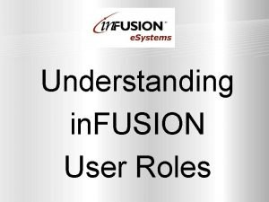 Understanding in FUSION User Roles in FUSION Roles