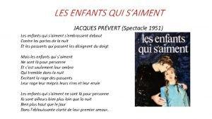 LES ENFANTS QUI SAIMENT JACQUES PRVERT Spectacle 1951