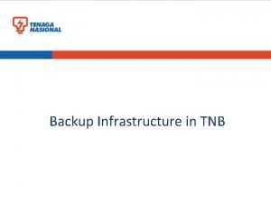 Backup Infrastructure in TNB Backup Technologies in TNB