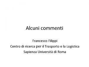 Alcuni commenti Francesco Filippi Centro di ricerca per