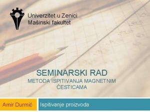 Univerzitet u Zenici Mainski fakultet SEMINARSKI RAD METODA