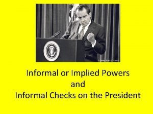 Informal or Implied Powers and Informal Checks on