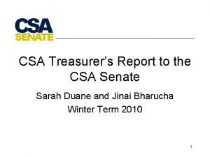 CSA Treasurers Report to the CSA Senate Sarah