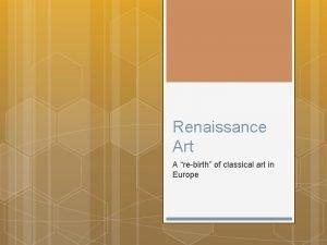 Renaissance Art A rebirth of classical art in