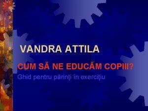 VANDRA ATTILA CUM S NE EDUCM COPIII Ghid