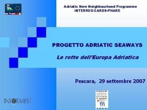 Adriatic New Neighbourhood Programme INTERREGCARDSPHARE PROGETTO ADRIATIC SEAWAYS