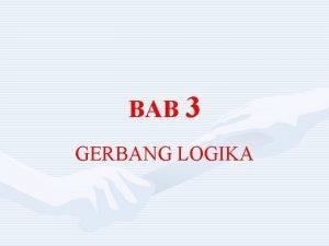 BAB 3 GERBANG LOGIKA GERBANG LOGIKA Gerbang Logika