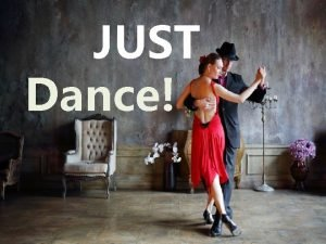 JUST Dance Dancing is not just a hobby