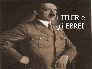 HITLER e gli EBREI Hitler e gli ebrei