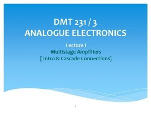 DMT 231 3 ANALOGUE ELECTRONICS Lecture I Multistage