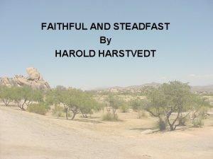 FAITHFUL AND STEADFAST By HAROLD HARSTVEDT FAITHFUL STEADFAST