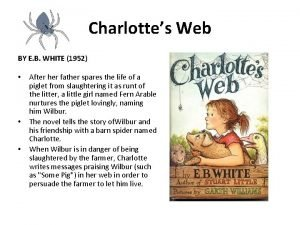 Charlottes Web BY E B WHITE 1952 After