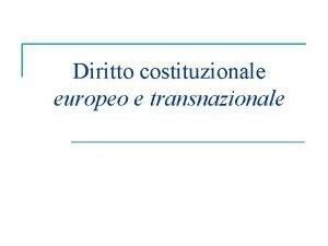 Diritto costituzionale europeo e transnazionale Diritto costituzionale transnazionale