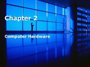 Chapter 2 Computer Hardware computer hardware 362021 Free