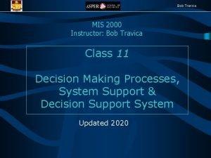 Bob Travica MIS 2000 Instructor Bob Travica Class