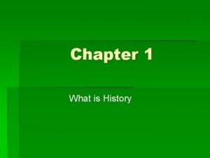 Chapter 1 What is History What is History